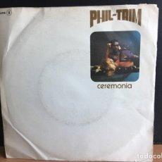 Discos de vinilo: PHIL TRIM - CEREMONIA (SINGLE) (EXPLOSIÓN, CFE) (D:VG+). Lote 194377915