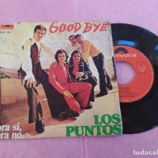 Discos de vinilo: SINGLE LOS PUNTOS – GOOD BYE / AHORA SI, AHORA NO PORTUGAL PRESS (VG+/VG++) V . Lote 194410405