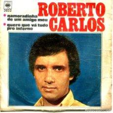 Discos de vinilo: ROBERTO CARLOS / NAMORADINHA DE UN AMIGO MEU / QUERO QUE VA TUDO PRO INFERNO (SINGLE 1967). Lote 194498087