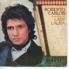 Discos de vinilo: ROBERTO CARLOS (EN ESPAÑOL) LADY LAURA / INTENTA OLVIDAR (SINGLE 1979). Lote 194498402