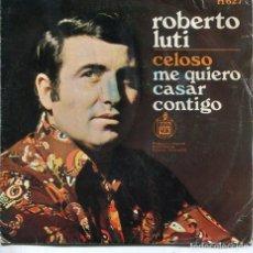 Discos de vinilo: ROBERTO LUTI / CELOSO / ME QUIERO CASAR CONTIGO (SINGLE 1970). Lote 194498623