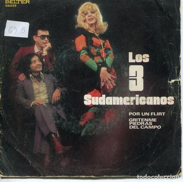 LOS 3 SUDAMERICANOS / POR UN FLIRT / GRITENME PIEDRAS DEL CAMPO (SINGLE 1971) (Música - Discos - Singles Vinilo - Grupos Españoles 50 y 60)