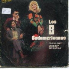 Discos de vinilo: LOS 3 SUDAMERICANOS / POR UN FLIRT / GRITENME PIEDRAS DEL CAMPO (SINGLE 1971). Lote 194506918