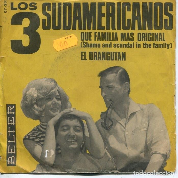 LOS 3 SUDAMERICANOS / QUE FAMILIA MAS ORIGINAL / EL ORANGUTAN (SINGLE 1965) (Música - Discos - Singles Vinilo - Grupos Españoles 50 y 60)