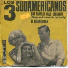 Discos de vinilo: LOS 3 SUDAMERICANOS / QUE FAMILIA MAS ORIGINAL / EL ORANGUTAN (SINGLE 1965). Lote 194507040