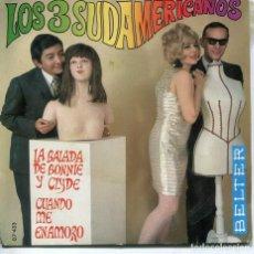 Discos de vinilo: LOS 3 SUDAMERICANOS / LA BALADA DE BONNIE Y CLYDE / CUANDO ME ENAMORO (SINGLE 1968). Lote 194507325