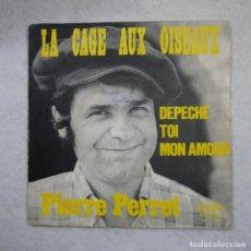 Discos de vinilo: PIERRE PERRET - DEPECHE TOI MON AMOUR / LA CAGE AUX OISEAUX - SINGLE . Lote 194525148