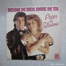 Discos de vinilo: PETER ET SLOANE - BESOIN DE RIEN, ENVIE DE TOI / MA VIE AVEC TOI, TA VIE AVEC MOI - SINGLE . Lote 194525291