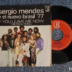 Discos de vinilo: SERGIO MENDES Y EL NUEVO BRASIL 77 - IF YOU LEAVE ME NOW / THE REAL THING. HISPAVOX. AÑO 1.977. Lote 194540663