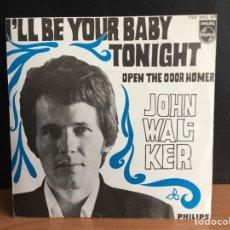 Discos de vinilo: JOHN WALKER - I'LL BE YOUR BABY TONIGHT (SINGLE, MONO) (PHILIPS) 326 869 BF (D:NM). Lote 194551290