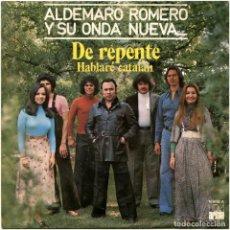 Discos de vinilo: ALDEMARO ROMERO Y SU ONDA NUEVA – DE REPENTE / HABLARÉ CATALÁN - SG SPAIN 1976 - ARIOLA 16.908-A. Lote 194551316