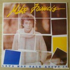Discos de vinilo: MIKE FRANCIS : LET'S NOT TALK ABOUT IT - LP ORIGINAL ESPAÑA 1984 RCA. Lote 194621118