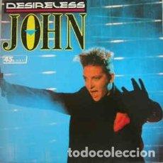 Discos de vinilo: DESIRELESS - JOHN - MAXI-SINGLE SPAIN 1988. Lote 194680555