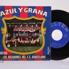 Discos de vinilo: DISCO SINGLE DE VINILO - AZUL Y GRANA / CANTAN LOS JUGADORES DEL F.C. BARCELONA - BELTER - AÑO 1974. Lote 194686811
