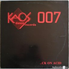Discos de vinilo: KAOS 007 – ..CK ON ACID, KAOS DANCE RECORDS KAOS 007. Lote 194718153