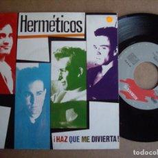 Discos de vinilo: HERMETICOS SG 7''HAZ QUE ME DIVIERTA GASA 1990 POP EX. Lote 194720038