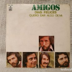 Discos de vinilo: AMIGOS - DIAS FELICES / QUIERO DAR ALGO DE MI - RARO SINGLE HISPAVOX DEL AÑO 1973 EXCELENTE ESTADO. Lote 194738457