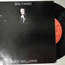 Discos de vinilo: ANDY WILLIAMS: SOLITARIO (SOLITAIRE) / MI AMOR(MY LOVE). Lote 194878798