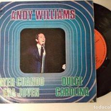 Discos de vinilo: ANDY WILLIAMS / AYER CUANDO ERA JOVEN / DULCE CAROLINA SINGLE. Lote 194879327