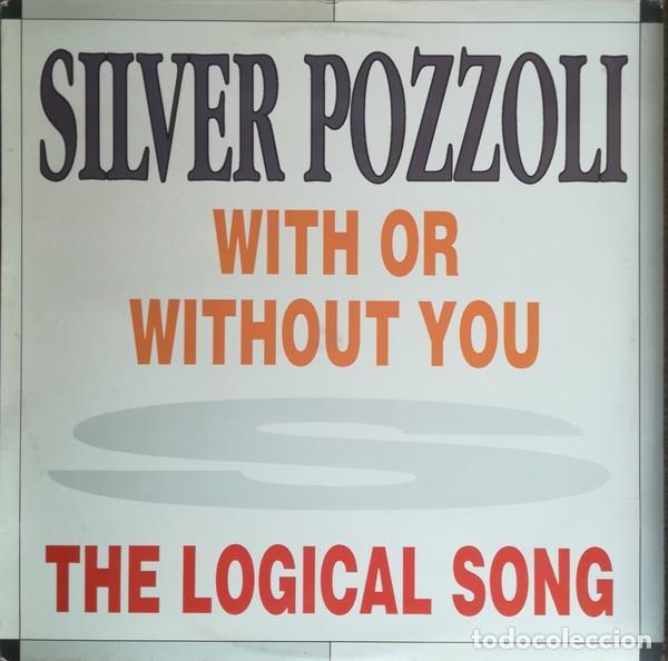SILVER POZZOLI - WITH OR WITHOUT YOU / THE LOGICAL SONG - MAXI-SINGLE SPAIN 1992 (Música - Discos de Vinilo - Maxi Singles - Pop - Rock Extranjero de los 90 a la actualidad)