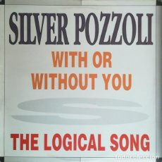 Discos de vinilo: SILVER POZZOLI - WITH OR WITHOUT YOU / THE LOGICAL SONG - MAXI-SINGLE SPAIN 1992. Lote 194893713