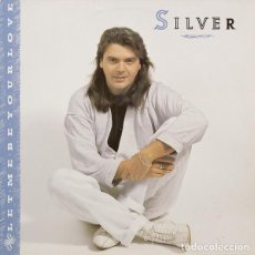 Discos de vinilo: SILVER, LET ME BE YOUR LOVE - MAXI ITALO SPAIN 1988. Lote 194894528