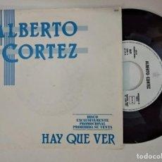 Discos de vinilo: ALBERTO CORTEZ - HAY QUE VER - SINGLE PROMO HISPAVOX 1985. Lote 194901791
