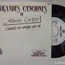 Discos de vinilo: ALBERTO CORTEZ - CUANDO UN AMIGO SE VA + TE LLEGARA UNA ROSA. Lote 194901906