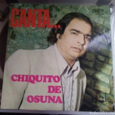 Discos de vinilo: CHIQUITO DE OSUNA - CANTA...CHIQUITO DE OSUNA. Lote 194924515