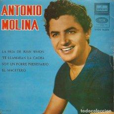 Discos de vinilo: ANTONIO MOLINA– LA HIJA DE JUAN SIMON / TE LLAMABAN LA CAOBA / SOY UN POBRE PRESIDIARIO - EP 1964. Lote 194933713