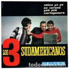 Discos de vinilo: LOS 3 SUDAMERICANOS – CHICA YE YE / EN VERANO / YEH YEH / CARTAGENERA - EP SPAIN 1965. Lote 194939641