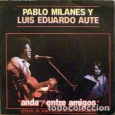 Discos de vinilo: PABLO MILANES Y LUIS EDUARDO AUTE. ANDA / ENTRE AMIGOS. SINGLE 1983 MOVIEPLAY. Lote 194940442