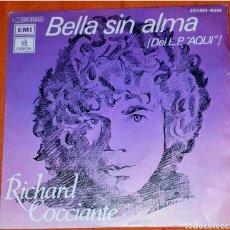 Discos de vinilo: SINGLE VINILO. RICHARD COCCIANTE. CARA A: BELLA SIN ALMA. CARA B: AQUÍ .. Lote 194953350