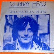 Discos de vinilo: SINGLE VINILO. MURRAY HEAD CARA A: DIME QUE NO ES ASÍ, JOE. CARA B: DON'T HAVE TO.. Lote 194956600