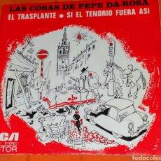 Discos de vinilo: SINGLE VINILO. LAS COSAS DE PEPE DA-ROSA. CARA A: EL TRANSPLANTE. CARA B: SI EL TENORIOBFUERA ASÍ.. Lote 194958521