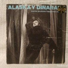 Discos de vinilo: ALASKA Y DINARAMA - COMO PUDISTE HACERME ESTO A MI / TORMENTO - SINGLE DEL AÑO 1984 (VG+) / (VG). Lote 194962990