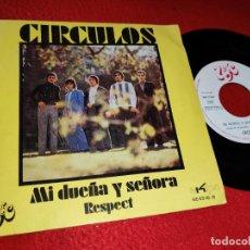 Discos de vinilo: CIRCULOS MI DUEÑA Y SEÑORA/RESPECT 7'' SINGLE 1971 UNIC . Lote 194963258