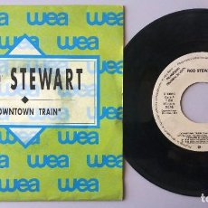 Discos de vinilo: ROD STEWART / DOWNTOWN TRAIN / SINGLE 7 INCH. Lote 194972761