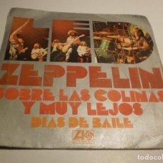 Discos de vinilo: SINGLE LED ZEPPELIN. SOBRE LAS COLINAS Y MUY LEJOS. DÍAS DE BAILE. ATLANTIC 1973 SPAIN (PROBADO BIEN. Lote 194976920