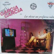 Discos de vinilo: GARCIA GARCIA, LAS CHICAS NOS PREFIEREN RUBIOS - LP SPAIN 1983. Lote 194990225