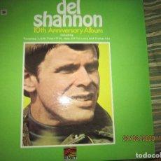 Discos de vinilo: DEL SHANNON - 10TH ANNYVERSAY ALBUM LP - EDICION INGLESA - SUNSET RECORDS 1971 - MUY NUEVO (5). Lote 195008037
