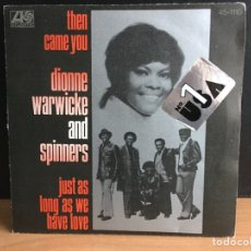 Discos de vinilo: DIONNE WARWICKE AND SPINNERS - THEN CAME YOU / JUST AS LONG AS WE HAVE LOVE (ATLANTIC) (D:NM). Lote 195026886