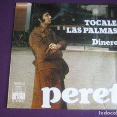 Discos de vinilo: PERET SG ARIOLA 1973 - TOCALE LAS PALMAS/ DINERO - RUMBA CATALANA - RUMBAS POP - . Lote 195045542