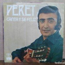 Discos de vinilo: PERET - CANTA Y SÉ FELIZ / LA QUIERO - SINGLE DEL SELLO ARIOLA 1974. Lote 195067087