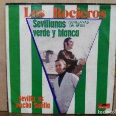 Discos de vinilo: LOS ROCIEROS - SEVILLANAS VERDE Y BLANCA / SEVILLA ES MUCHA SEVILLA - SINGLE DEL SELLO POLYDOR 1974. Lote 195067818
