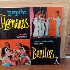 Discos de vinilo: HERMANAS BENITEZ PEPITO / MORITAT / CORAZON DE MELÓN / LLORARÁS. Lote 195075365