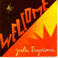 Discos de vinilo: JULES TROPICANA - WELCOME - SINGLE BLANCO Y NEGRO 1984. Lote 195079477