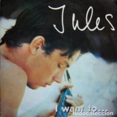 Discos de vinilo: JULES - I WANT TO - SINGLE BLANCO Y NEGRO 1985. Lote 195079902
