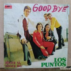 Discos de vinilo: LOS PUNTOS - GOOD BYE / AHORA SI, AHORA NO - SINGLE DEL SELLO POLYDOR 1973. Lote 195082235