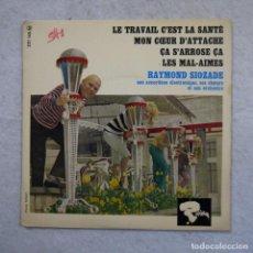 Discos de vinilo: RAYMOND SIOZADE - LE TRAVAIL C'EST LA SANTÉ - MON COEUR D'ATTACHE Y 2 CANCIONES MAS - EP. Lote 195111111